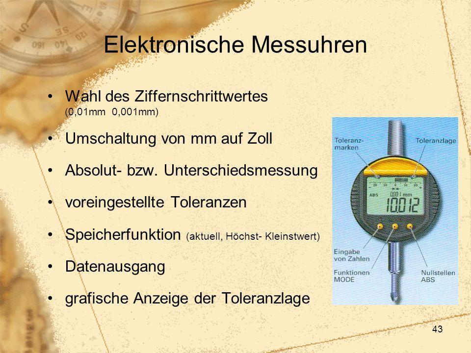 43 Elektronische Messuhren Wahl des Ziffernschrittwertes (0,01mm 0,001mm) Umschaltung von mm auf Zoll Absolut- bzw. Unterschiedsmessung voreingestellt