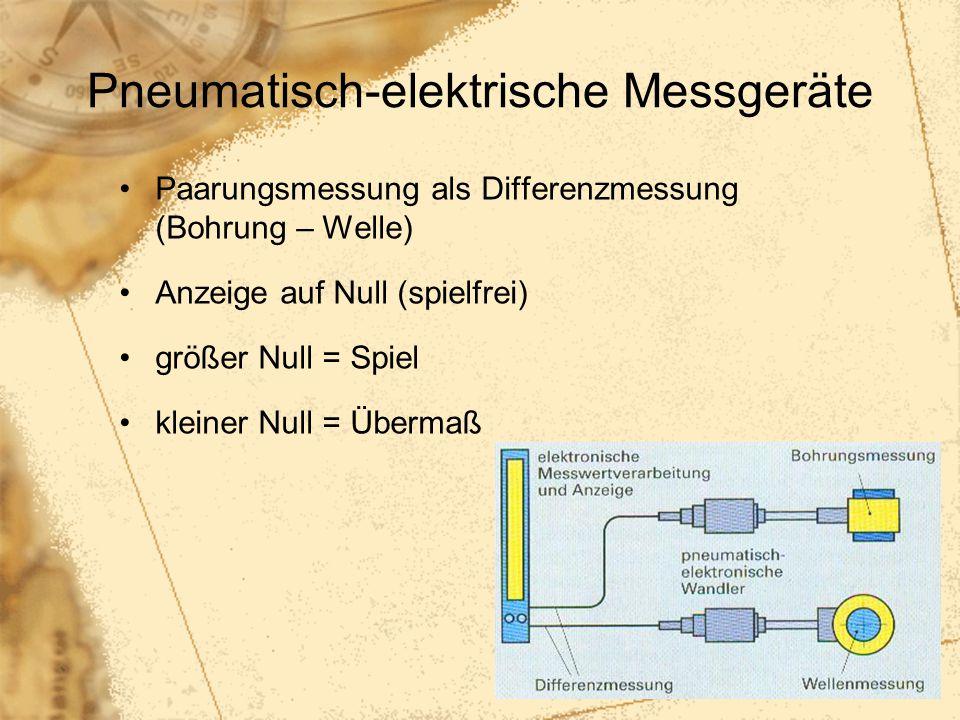 52 Pneumatisch-elektrische Messgeräte Paarungsmessung als Differenzmessung (Bohrung – Welle) Anzeige auf Null (spielfrei) größer Null = Spiel kleiner