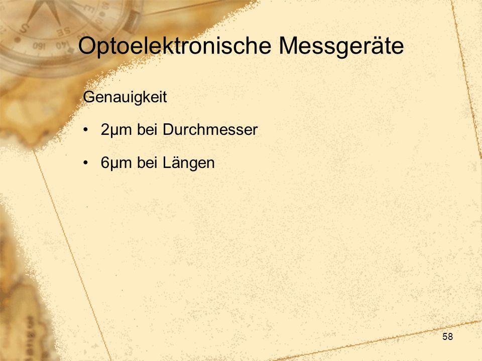 58 Optoelektronische Messgeräte Genauigkeit 2µm bei Durchmesser 6µm bei Längen