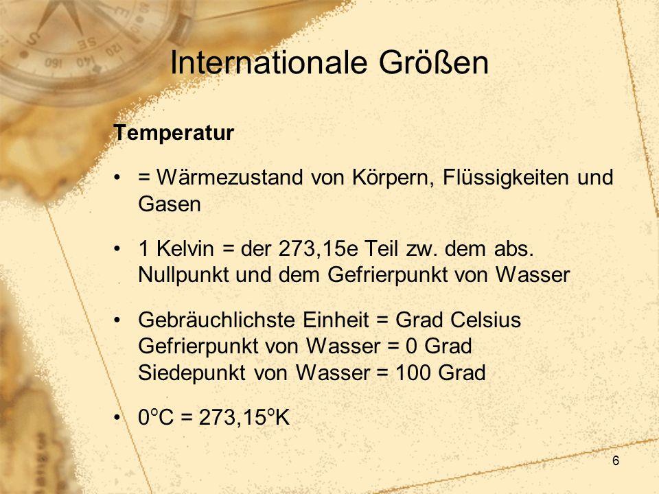 6 Temperatur = Wärmezustand von Körpern, Flüssigkeiten und Gasen 1 Kelvin = der 273,15e Teil zw. dem abs. Nullpunkt und dem Gefrierpunkt von Wasser Ge