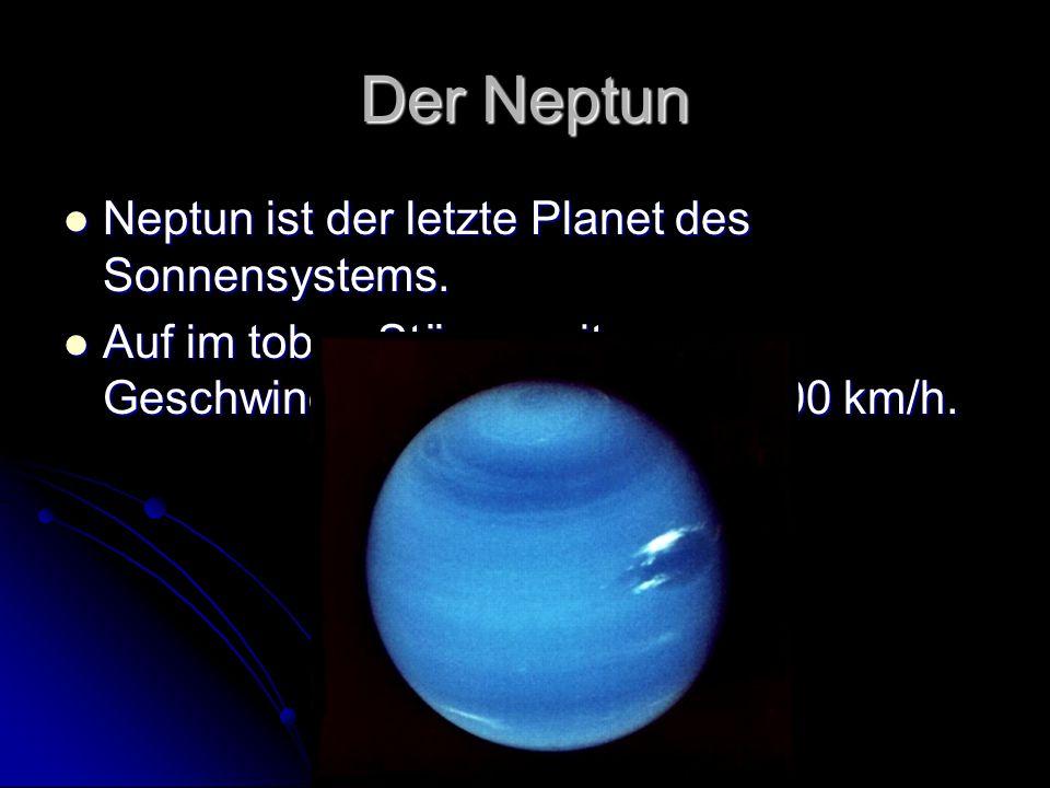 Der Neptun Neptun ist der letzte Planet des Sonnensystems. Neptun ist der letzte Planet des Sonnensystems. Auf im toben Stürme mit Geschwindigkeiten v