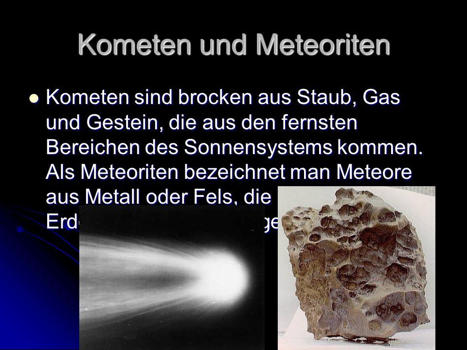 Kometen und Meteoriten Kometen sind brocken aus Staub, Gas und Gestein, die aus den fernsten Bereichen des Sonnensystems kommen. Als Meteoriten bezeic