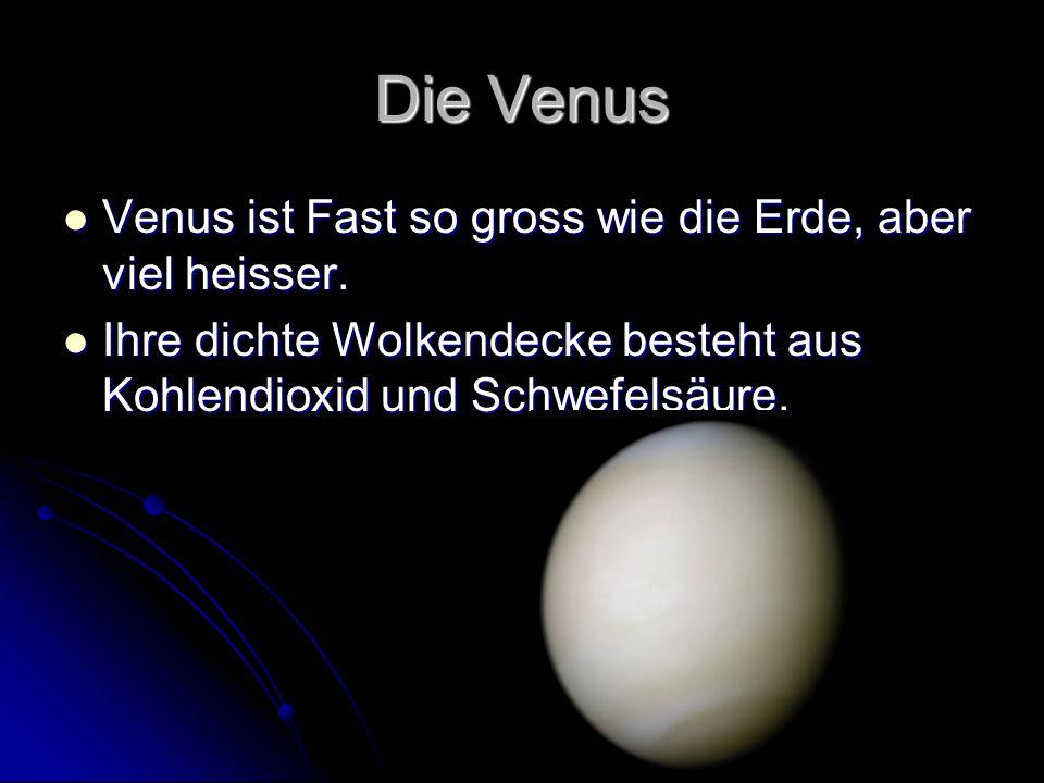 Die Venus Venus ist Fast so gross wie die Erde, aber viel heisser. Venus ist Fast so gross wie die Erde, aber viel heisser. Ihre dichte Wolkendecke be