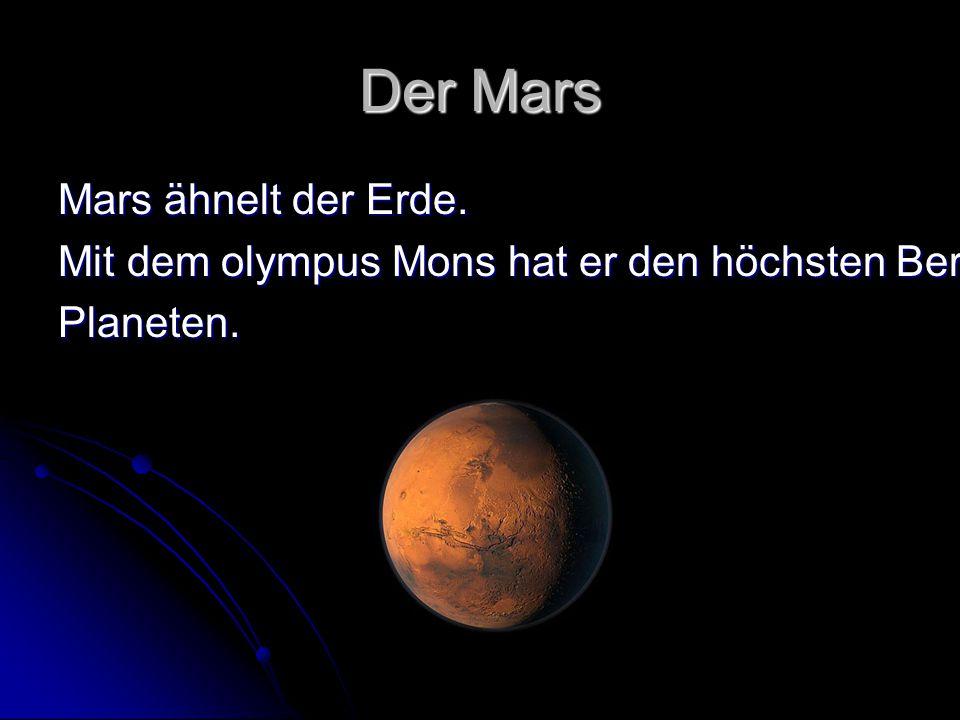 Der Mars Mars ähnelt der Erde. Mit dem olympus Mons hat er den höchsten Berg aller Planeten.