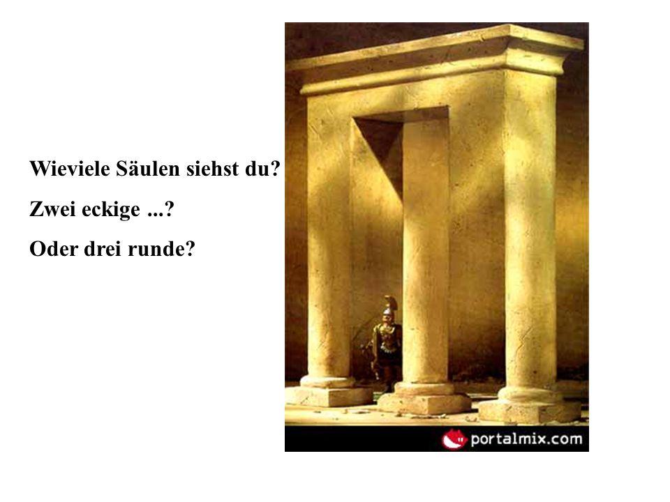 Wieviele Säulen siehst du? Zwei eckige...? Oder drei runde?