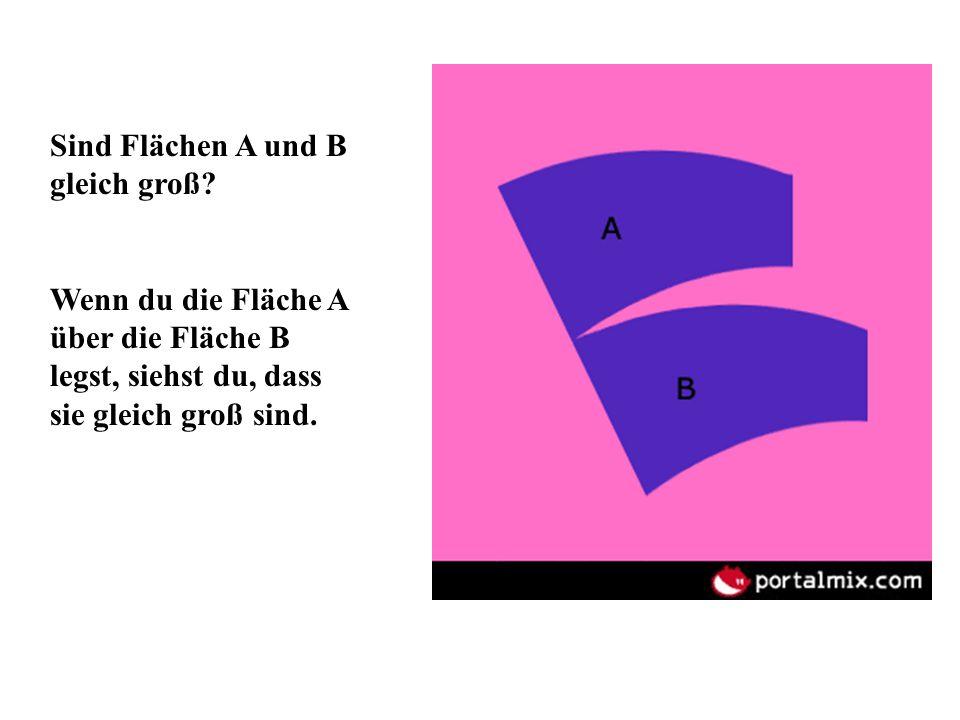 Sind Flächen A und B gleich groß? Wenn du die Fläche A über die Fläche B legst, siehst du, dass sie gleich groß sind.