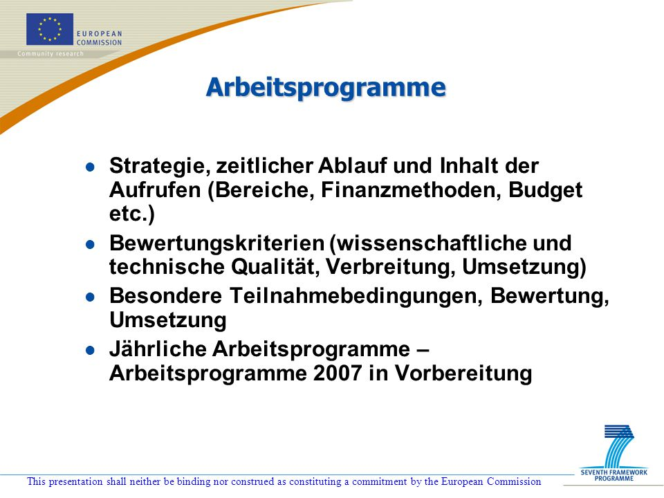 This presentation shall neither be binding nor construed as constituting a commitment by the European Commission Arbeitsprogramme l Strategie, zeitlic