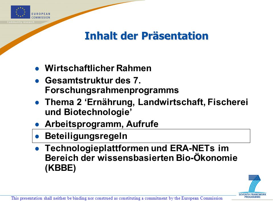 This presentation shall neither be binding nor construed as constituting a commitment by the European Commission Inhalt der Präsentation l Wirtschaftl