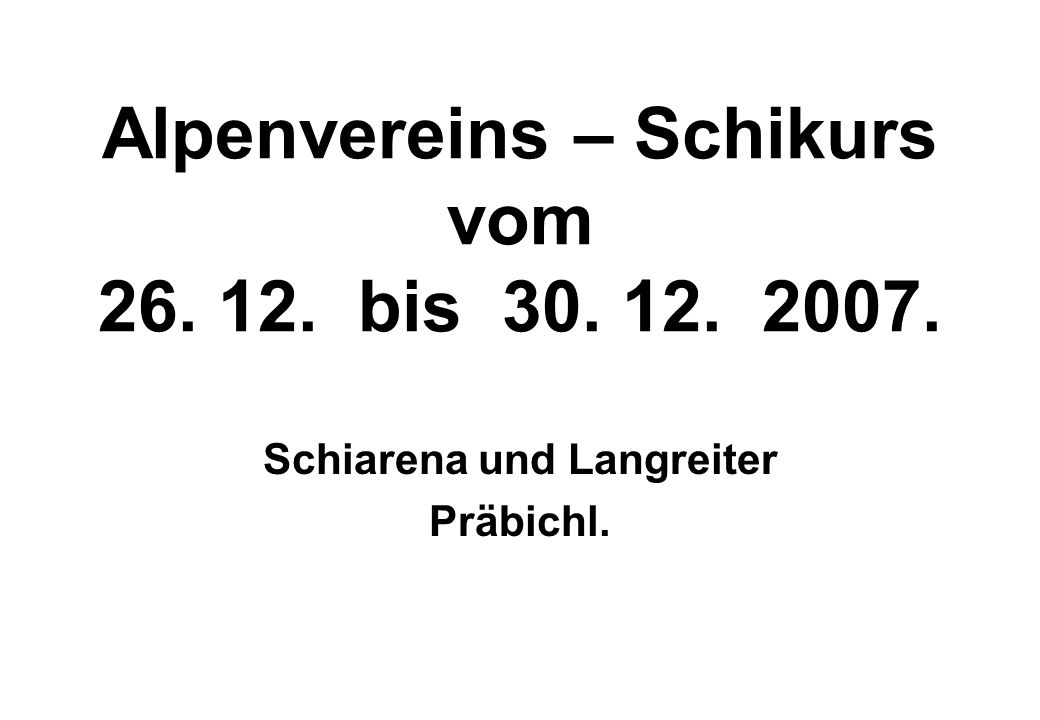 Alpenvereins – Schikurs vom 26. 12. bis 30. 12. 2007. Schiarena und Langreiter Präbichl.