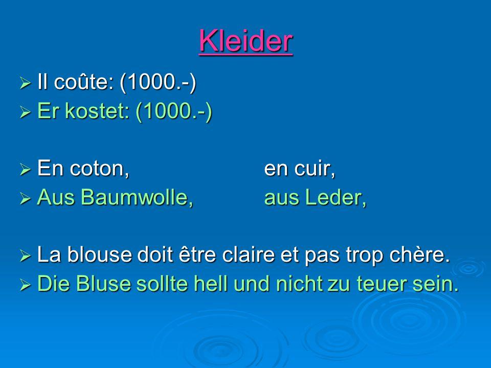 Kleider  Il coûte: (1000.-)  Er kostet: (1000.-)  En coton, en cuir,  Aus Baumwolle,aus Leder,  La blouse doit être claire et pas trop chère.  D
