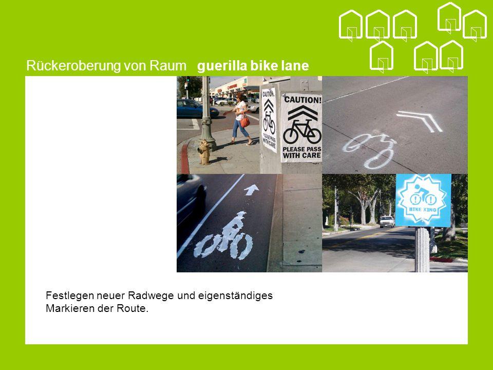 Rückeroberung von Raum guerilla bike lane Festlegen neuer Radwege und eigenständiges Markieren der Route.