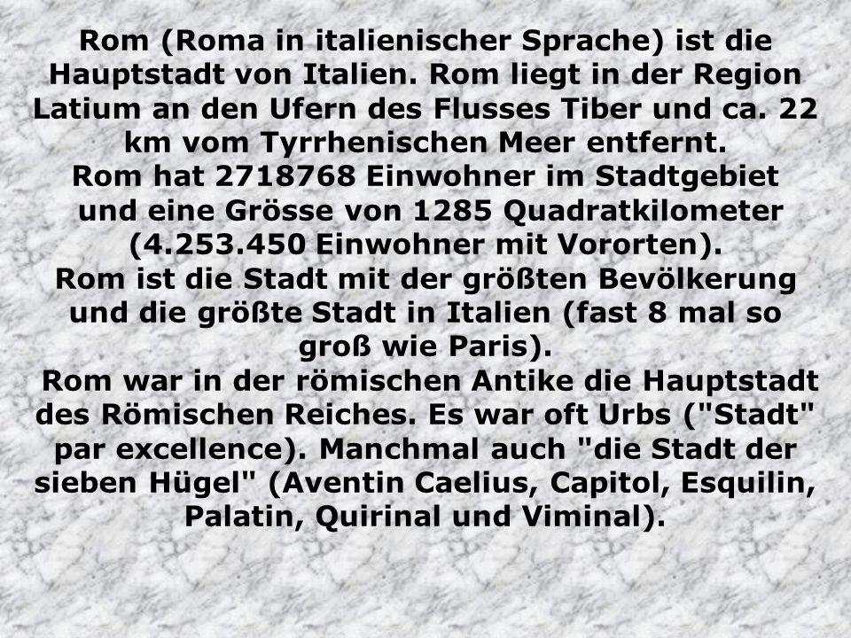 Rom (Roma in italienischer Sprache) ist die Hauptstadt von Italien.