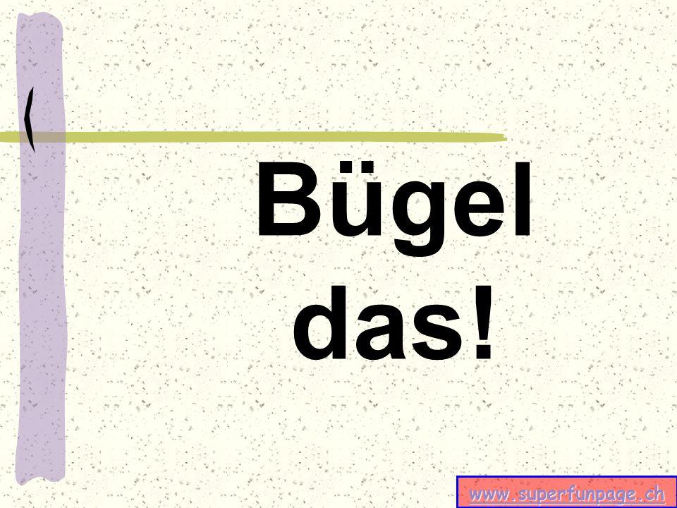 www.superfunpage.ch Bügel das!