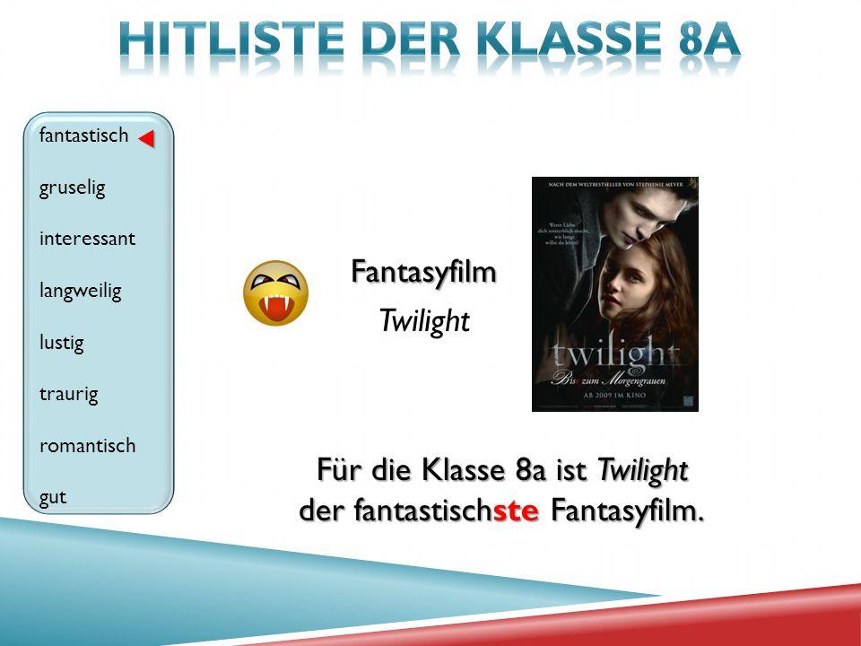 Fantasyfilm Twilight fantastisch gruselig interessant langweilig lustig traurig romantisch gut Für die Klasse 8a ist Twilight der fantastischste Fanta
