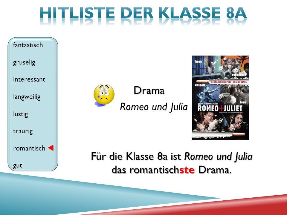 Drama Romeo und Julia fantastisch gruselig interessant langweilig lustig traurig romantisch gut Für die Klasse 8a ist Romeo und Julia das romantischst