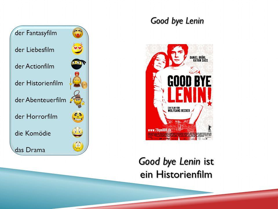 der Fantasyfilm der Liebesfilm der Actionfilm der Historienfilm der Abenteuerfilm der Horrorfilm die Komödie das Drama Good bye Lenin Good bye Lenin i