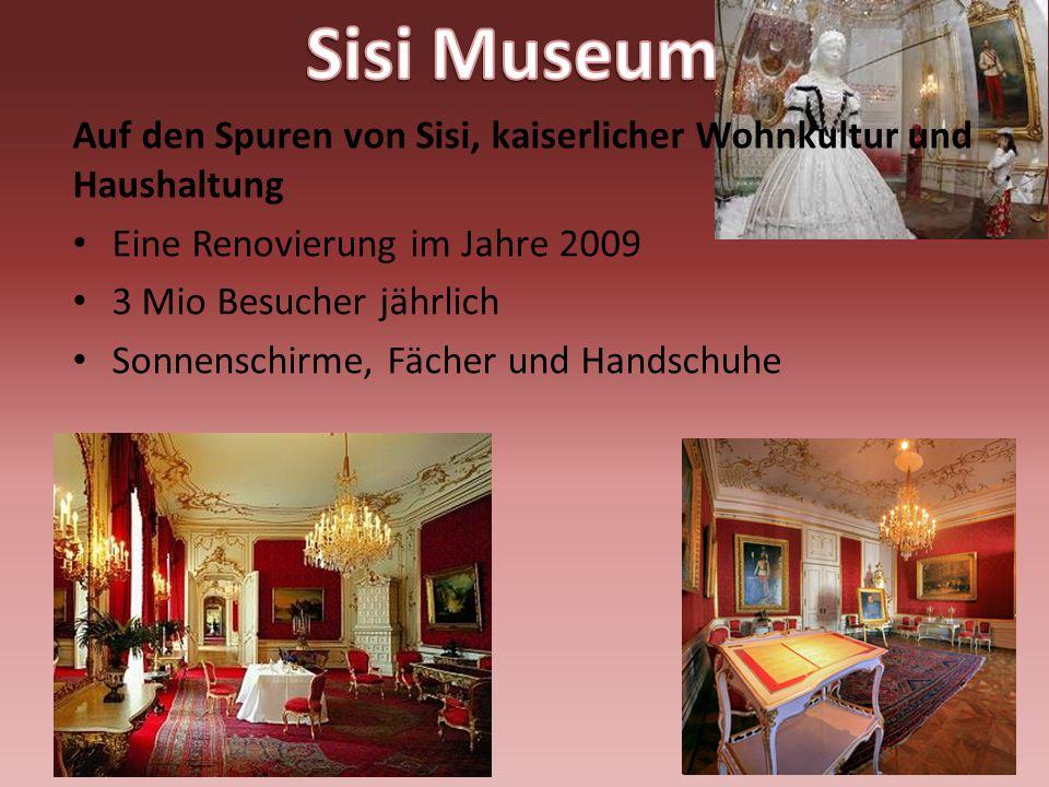 Auf den Spuren von Sisi, kaiserlicher Wohnkultur und Haushaltung Eine Renovierung im Jahre 2009 3 Mio Besucher jährlich Sonnenschirme, Fächer und Hand