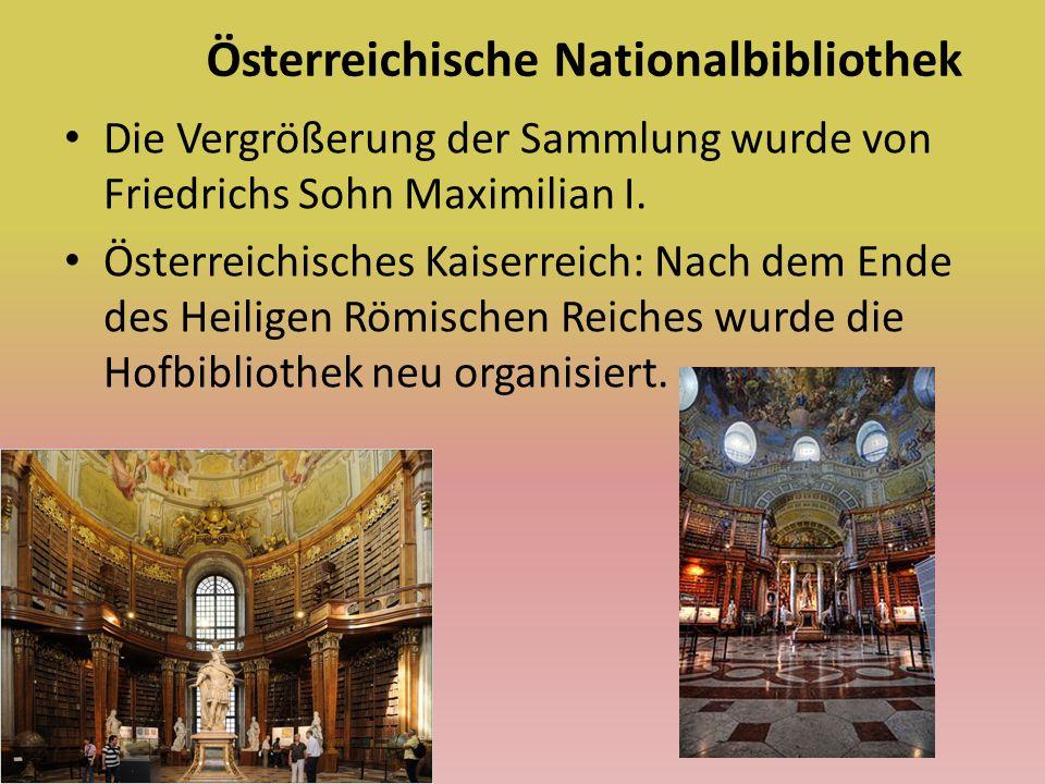 Die Vergrößerung der Sammlung wurde von Friedrichs Sohn Maximilian I. Österreichisches Kaiserreich: Nach dem Ende des Heiligen Römischen Reiches wurde