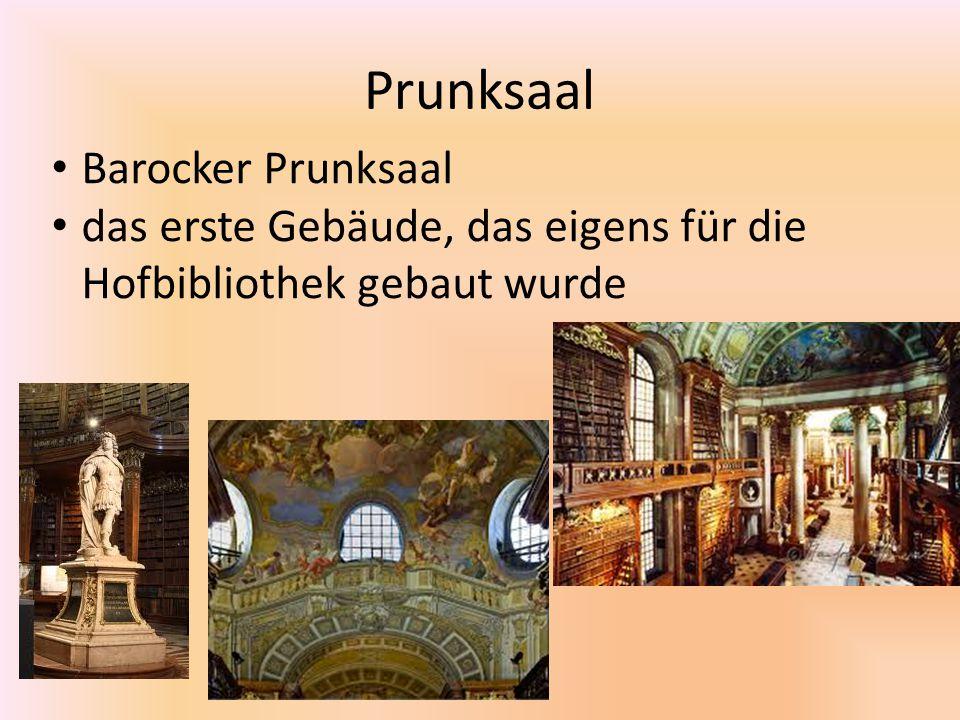 Prunksaal Barocker Prunksaal das erste Gebäude, das eigens für die Hofbibliothek gebaut wurde