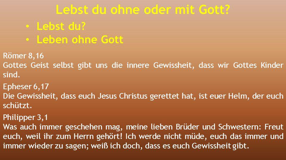 Römer 8,16 Gottes Geist selbst gibt uns die innere Gewissheit, dass wir Gottes Kinder sind. Epheser 6,17 Die Gewissheit, dass euch Jesus Christus gere
