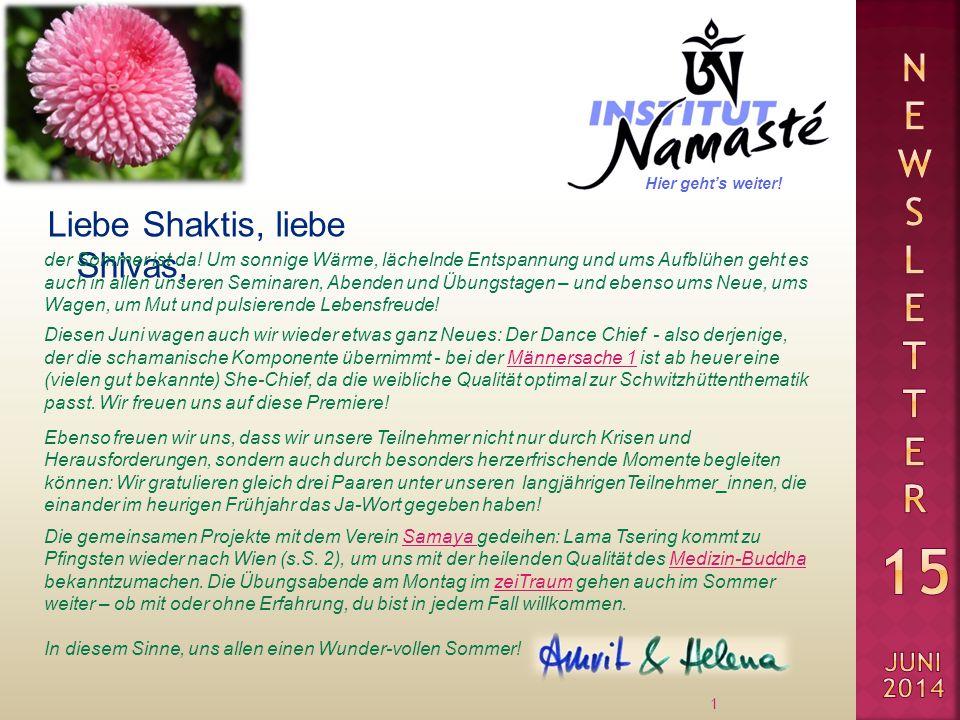 12 Wir vom Institut Namasté sind stolz darauf, euch ein reichhaltiges Buffet an Veranstaltungen bieten zu können – von den allerersten Schritten in Richtung Selbsterfahrung bis zu sehr anspruchsvollen Seminaren für fortgeschrittene Tantra-Übende, aufgebaut in sanft ansteigenden, logischen Stufen.