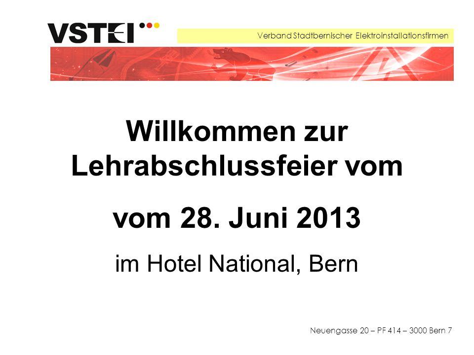 Verband Stadtbernischer Elektroinstallationsfirmen Neuengasse 20 – PF 414 – 3000 Bern 7 Willkommen zur Lehrabschlussfeier vom vom 28.