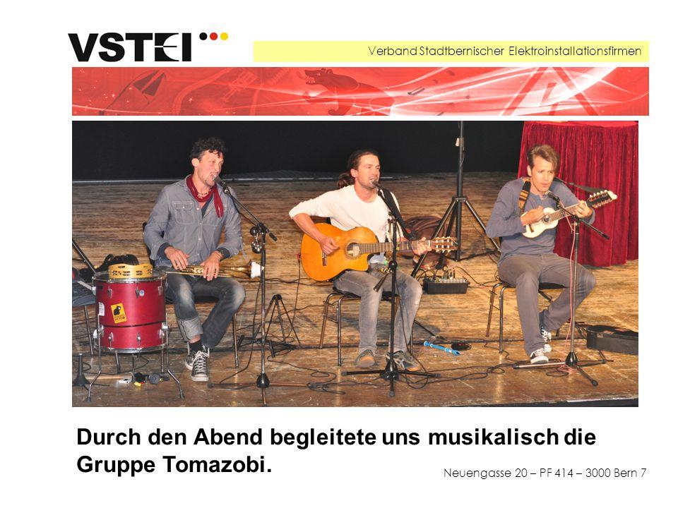 Verband Stadtbernischer Elektroinstallationsfirmen Neuengasse 20 – PF 414 – 3000 Bern 7 Durch den Abend begleitete uns musikalisch die Gruppe Tomazobi.