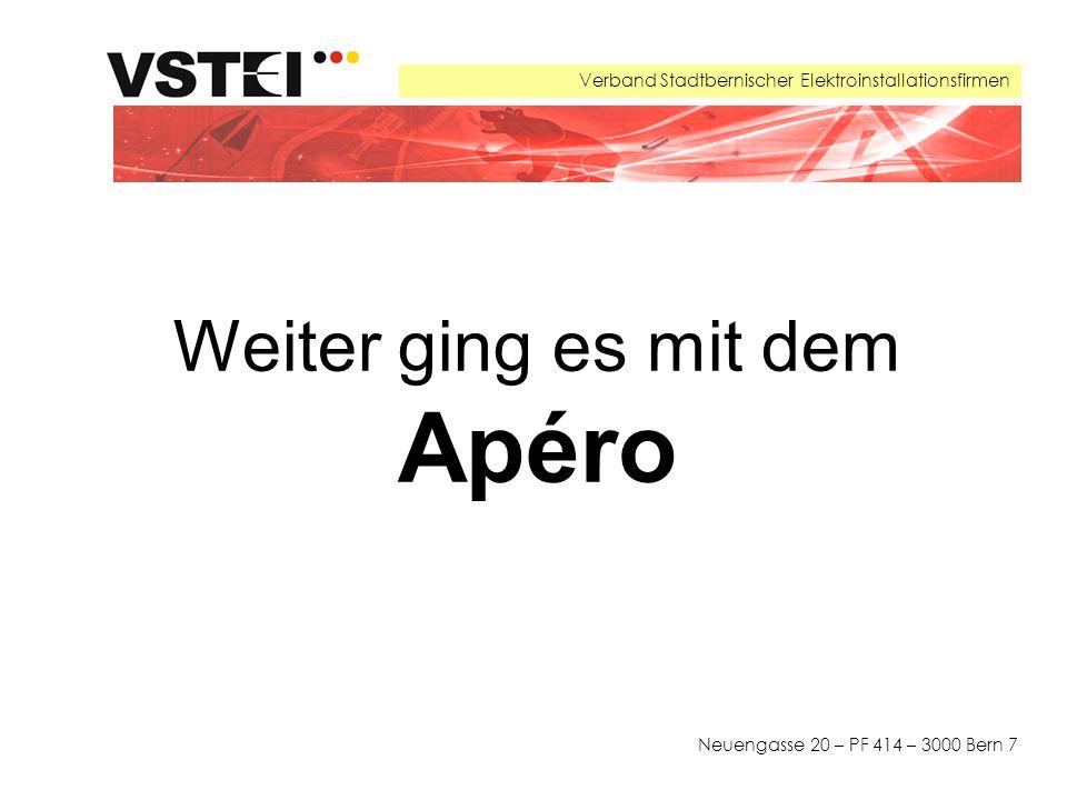 Verband Stadtbernischer Elektroinstallationsfirmen Neuengasse 20 – PF 414 – 3000 Bern 7 Weiter ging es mit dem Apéro