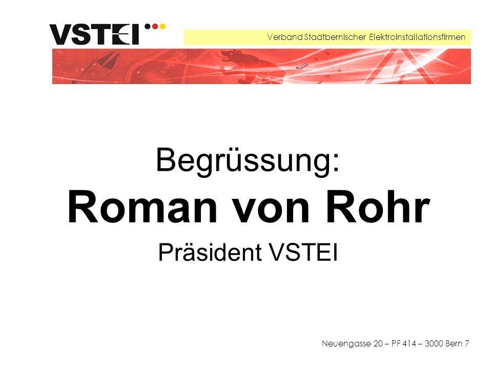 Verband Stadtbernischer Elektroinstallationsfirmen Neuengasse 20 – PF 414 – 3000 Bern 7 Begrüssung: Roman von Rohr Präsident VSTEI