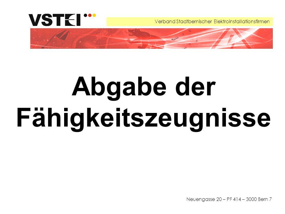 Verband Stadtbernischer Elektroinstallationsfirmen Neuengasse 20 – PF 414 – 3000 Bern 7 Abgabe der Fähigkeitszeugnisse