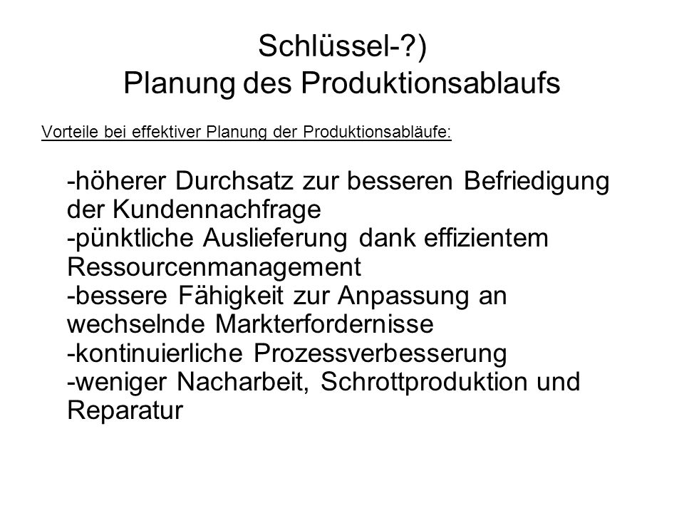 Vorteile bei effektiver Planung der Produktionsabläufe: -höherer Durchsatz zur besseren Befriedigung der Kundennachfrage -pünktliche Auslieferung dank