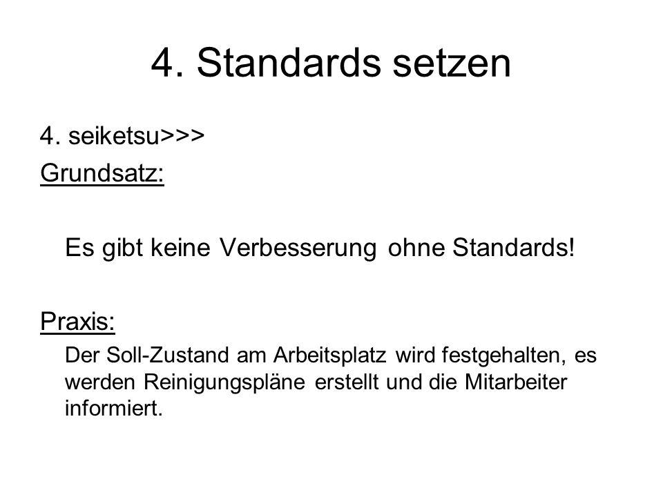 4. Standards setzen 4. seiketsu>>> Grundsatz: Es gibt keine Verbesserung ohne Standards! Praxis: Der Soll-Zustand am Arbeitsplatz wird festgehalten, e