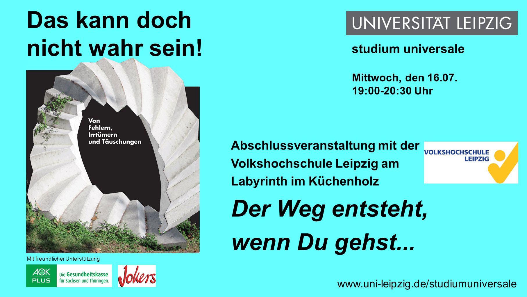 Abschlussveranstaltung mit der Volkshochschule Leipzig am Labyrinth im Küchenholz Der Weg entsteht, wenn Du gehst... www.uni-leipzig.de/studiumunivers