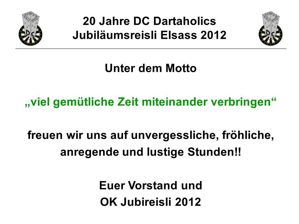 """20 Jahre DC Dartaholics Jubiläumsreisli Elsass 2012 Unter dem Motto """"viel gemütliche Zeit miteinander verbringen freuen wir uns auf unvergessliche, fröhliche, anregende und lustige Stunden!."""