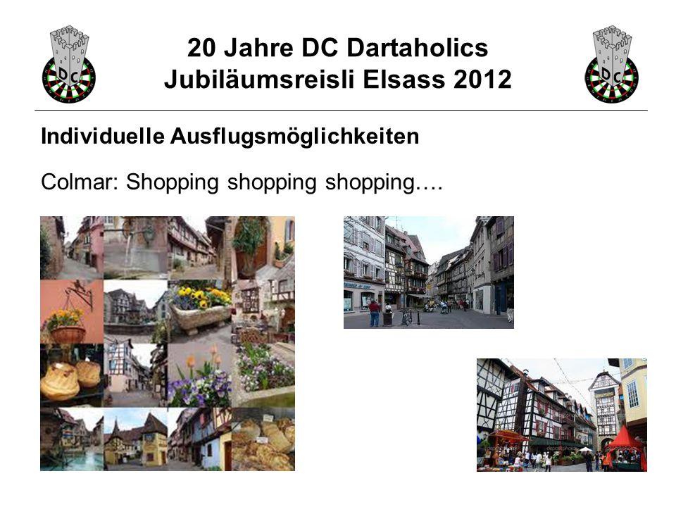 20 Jahre DC Dartaholics Jubiläumsreisli Elsass 2012 Individuelle Ausflugsmöglichkeiten Colmar: Shopping shopping shopping….