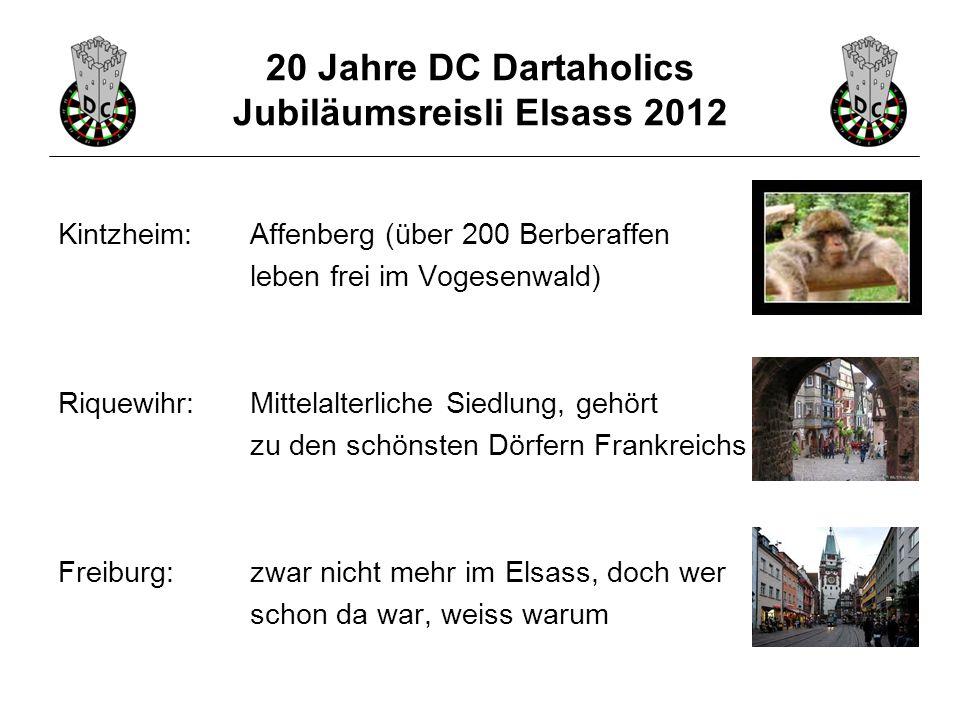 20 Jahre DC Dartaholics Jubiläumsreisli Elsass 2012 Kintzheim:Affenberg (über 200 Berberaffen leben frei im Vogesenwald) Riquewihr:Mittelalterliche Si