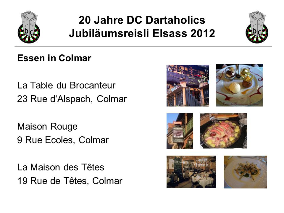 20 Jahre DC Dartaholics Jubiläumsreisli Elsass 2012 Essen in Colmar La Table du Brocanteur 23 Rue d'Alspach, Colmar Maison Rouge 9 Rue Ecoles, Colmar