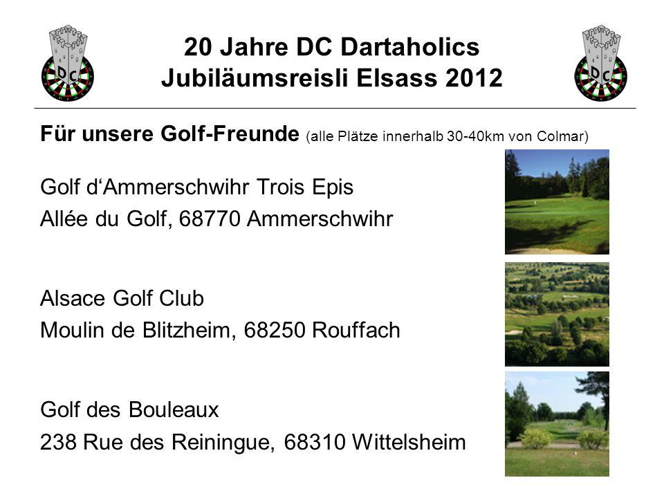 20 Jahre DC Dartaholics Jubiläumsreisli Elsass 2012 Für unsere Golf-Freunde (alle Plätze innerhalb 30-40km von Colmar) Golf d'Ammerschwihr Trois Epis