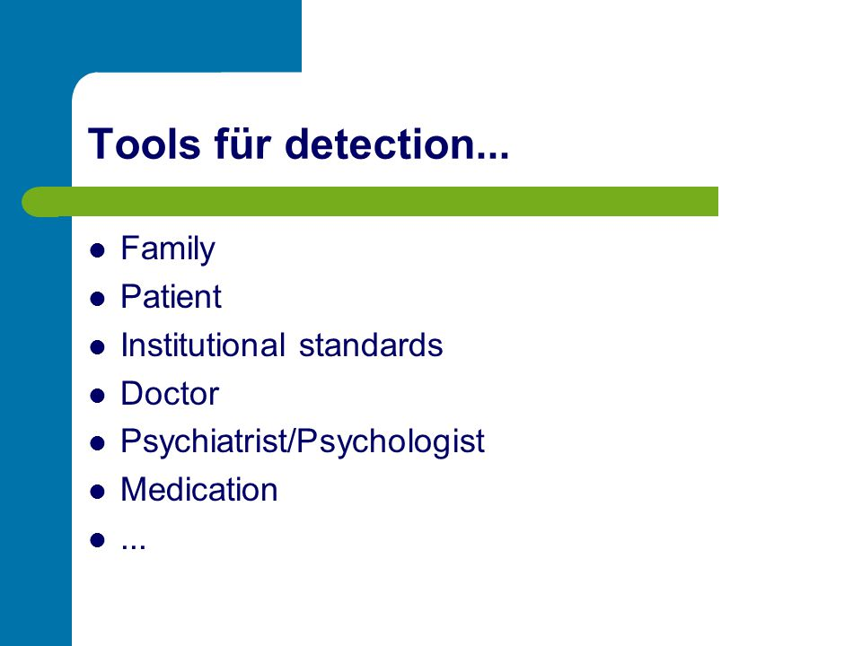 Tools für detection... Family Patient Institutional standards Doctor Psychiatrist/Psychologist Medication...