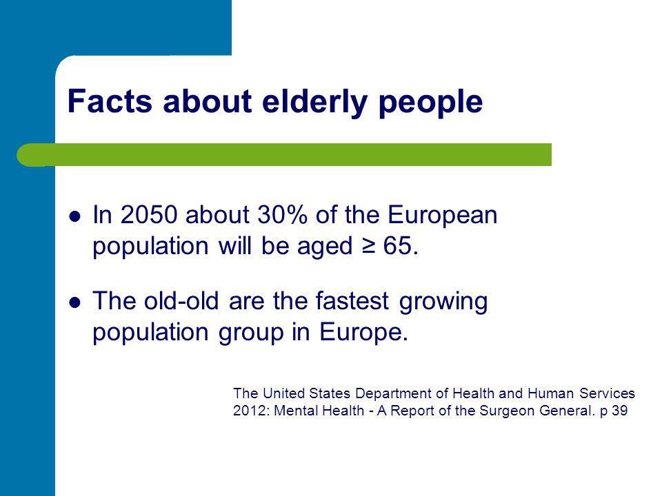 In 2050 about 30% of the European population will be aged ≥ 65. The old-old are the fastest growing population group in Europe. The United States Depa