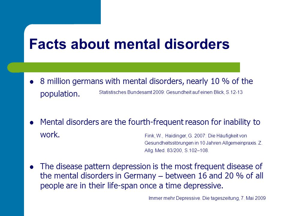 8 million germans with mental disorders, nearly 10 % of the population. Mental disorders are the fourth-frequent reason for inability to work. Fink, W