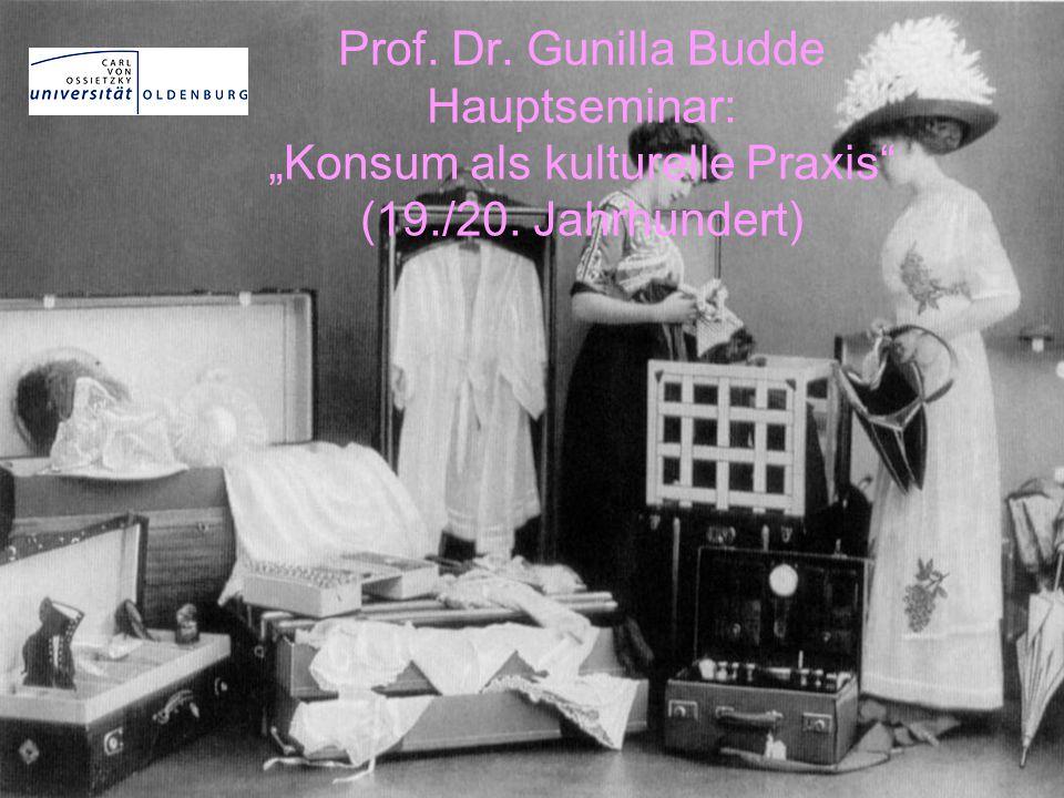 "Prof. Dr. Gunilla Budde Hauptseminar: ""Konsum als kulturelle Praxis (19./20. Jahrhundert)"