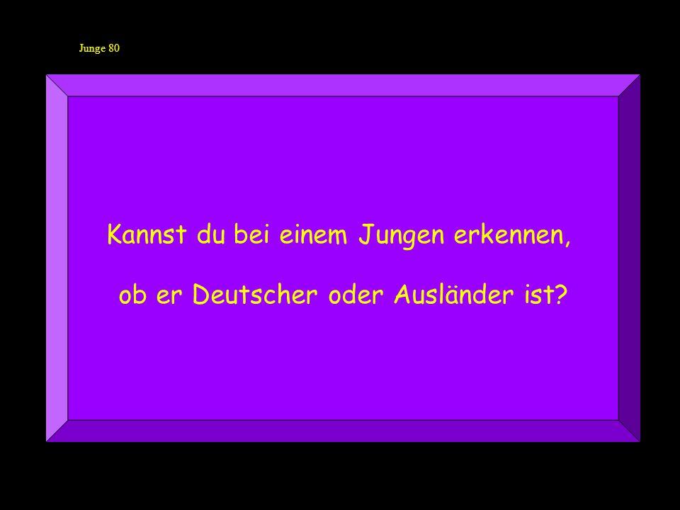 Junge 80 Kannst du bei einem Jungen erkennen, ob er Deutscher oder Ausländer ist?