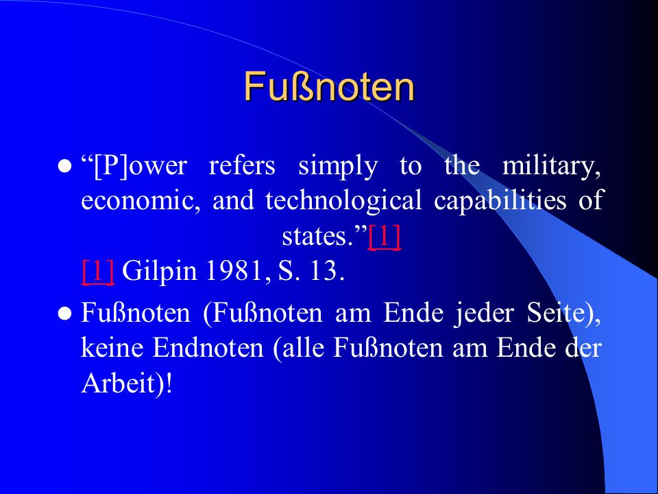 Fußnoten [P]ower refers simply to the military, economic, and technological capabilities of states. [1] [1] Gilpin 1981, S.