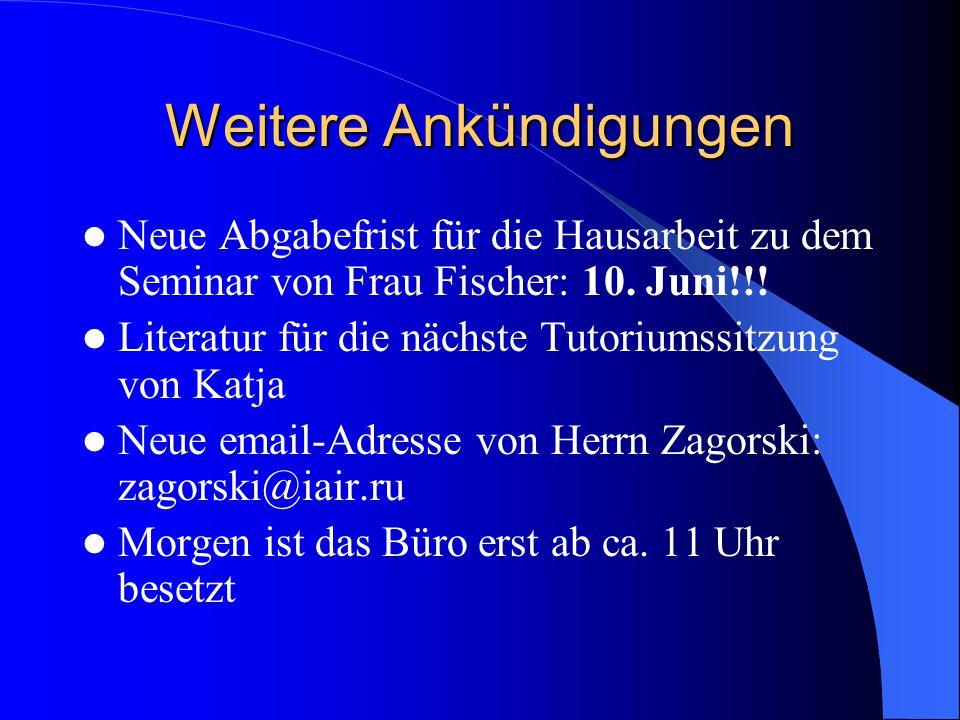 Weitere Ankündigungen Neue Abgabefrist für die Hausarbeit zu dem Seminar von Frau Fischer: 10.