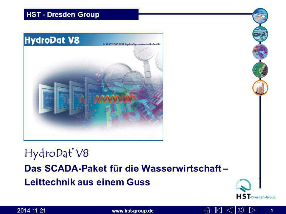 www.hst-group.de HST - Dresden Group 1 2014-11-21 HydroDat ® V8 Das SCADA-Paket für die Wasserwirtschaft – Leittechnik aus einem Guss