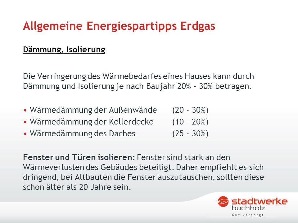 Allgemeine Energiespartipps Erdgas Dämmung, Isolierung Die Verringerung des Wärmebedarfes eines Hauses kann durch Dämmung und Isolierung je nach Bauja