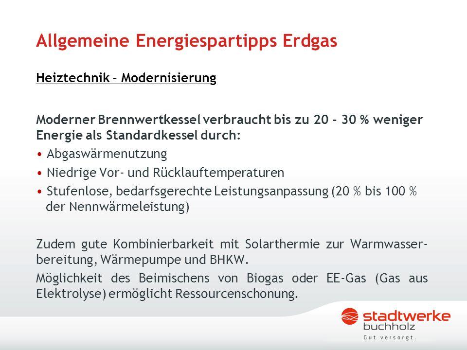Allgemeine Energiespartipps Erdgas Heiztechnik - Modernisierung Moderner Brennwertkessel verbraucht bis zu 20 - 30 % weniger Energie als Standardkesse