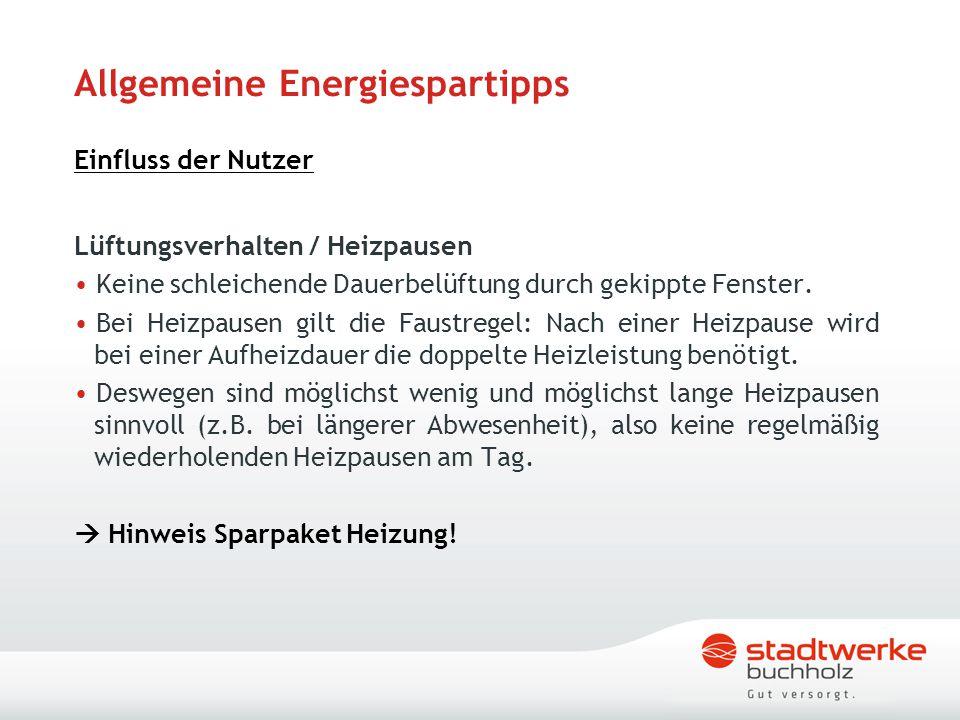 Allgemeine Energiespartipps Einfluss der Nutzer Lüftungsverhalten / Heizpausen Keine schleichende Dauerbelüftung durch gekippte Fenster. Bei Heizpause