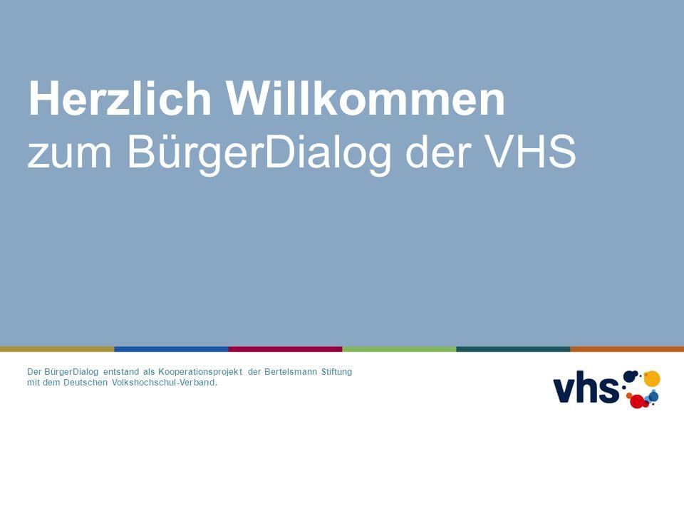 Herzlich Willkommen zum BürgerDialog der VHS Der BürgerDialog entstand als Kooperationsprojekt der Bertelsmann Stiftung mit dem Deutschen Volkshochschul-Verband.